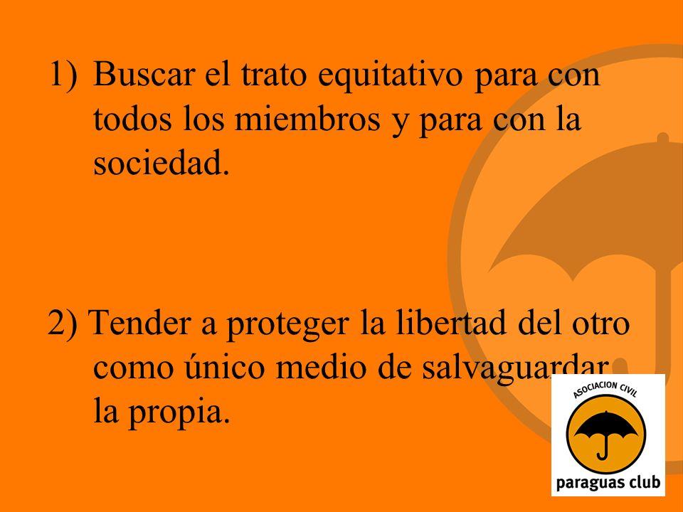 1)Buscar el trato equitativo para con todos los miembros y para con la sociedad.
