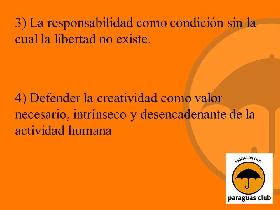 3) La responsabilidad como condición sin la cual la libertad no existe.