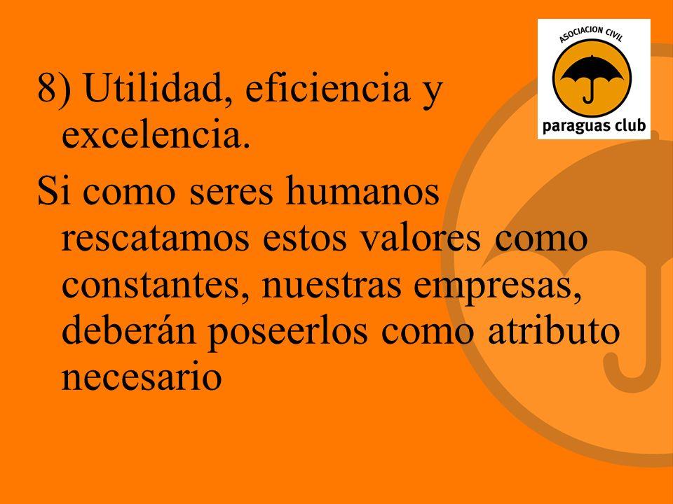 8) Utilidad, eficiencia y excelencia.