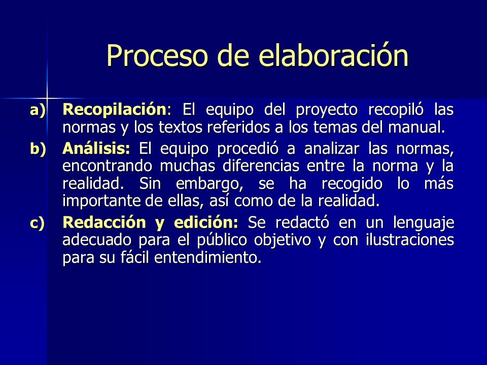 Proceso de elaboración a) Recopilación: El equipo del proyecto recopiló las normas y los textos referidos a los temas del manual. b) Análisis: El equi