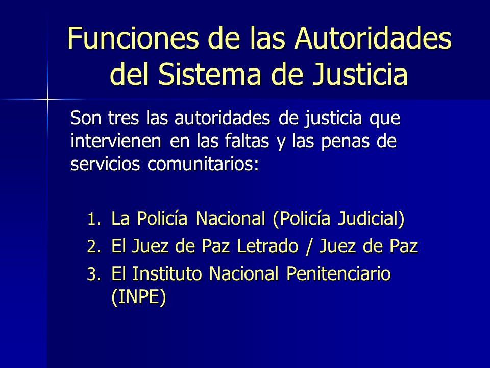 Funciones de las Autoridades del Sistema de Justicia Son tres las autoridades de justicia que intervienen en las faltas y las penas de servicios comunitarios: 1.