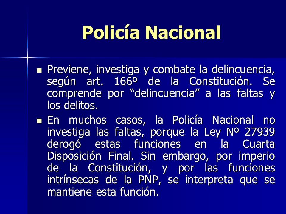 Policía Nacional Previene, investiga y combate la delincuencia, según art. 166º de la Constitución. Se comprende por delincuencia a las faltas y los d