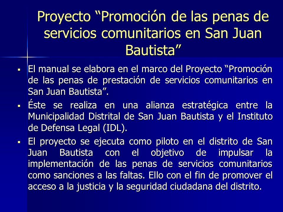 Proyecto Promoción de las penas de servicios comunitarios en San Juan Bautista Las penas de servicios comunitarios son trabajos gratuitos que realiza el sentenciado por faltas en instituciones públicas o privadas, llamadas entidades receptoras.