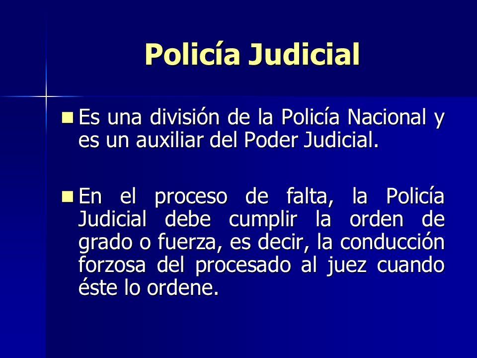 Policía Judicial Es una división de la Policía Nacional y es un auxiliar del Poder Judicial. Es una división de la Policía Nacional y es un auxiliar d