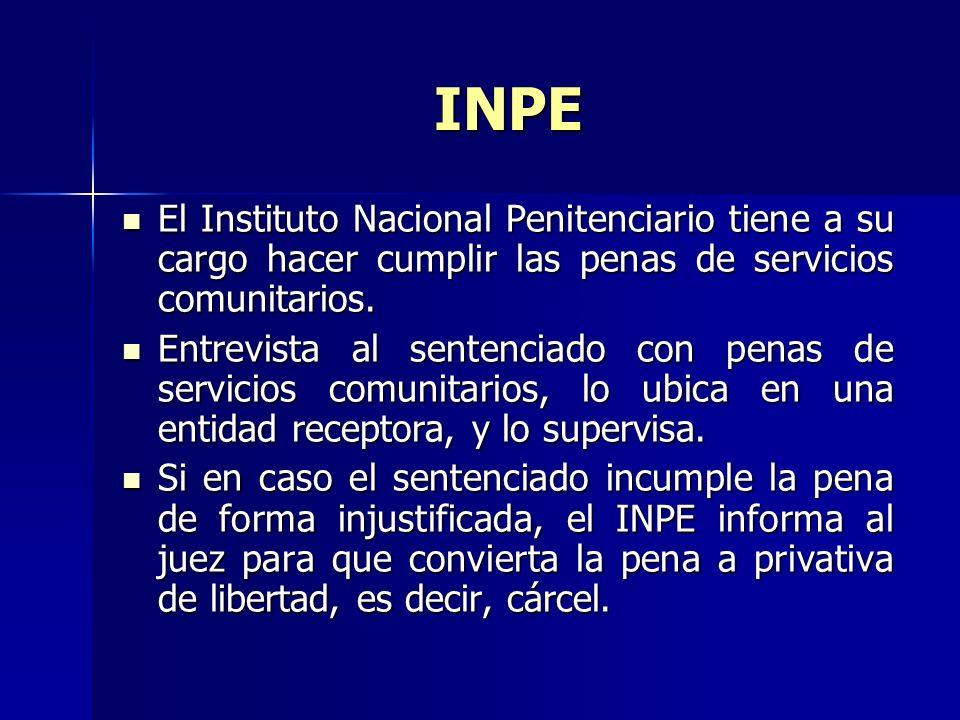 INPE El Instituto Nacional Penitenciario tiene a su cargo hacer cumplir las penas de servicios comunitarios. El Instituto Nacional Penitenciario tiene