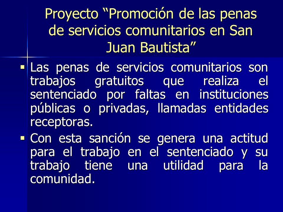 Proyecto Promoción de las penas de servicios comunitarios en San Juan Bautista Las penas de servicios comunitarios son trabajos gratuitos que realiza