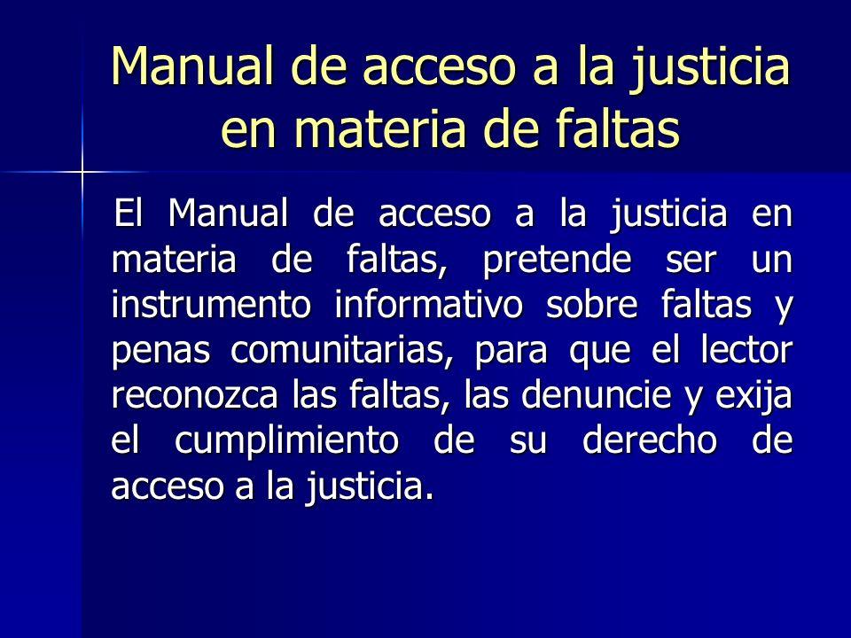 Manual de acceso a la justicia en materia de faltas El Manual de acceso a la justicia en materia de faltas, pretende ser un instrumento informativo so