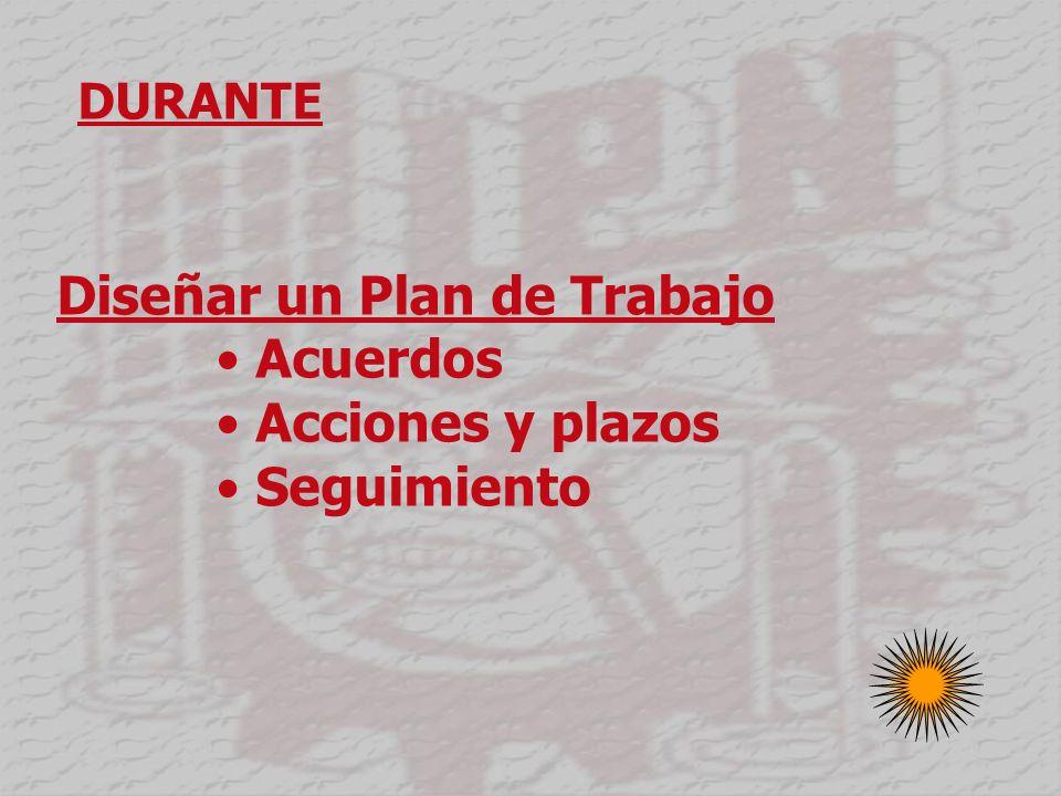 DURANTE Diseñar un Plan de Trabajo Acuerdos Acciones y plazos Seguimiento