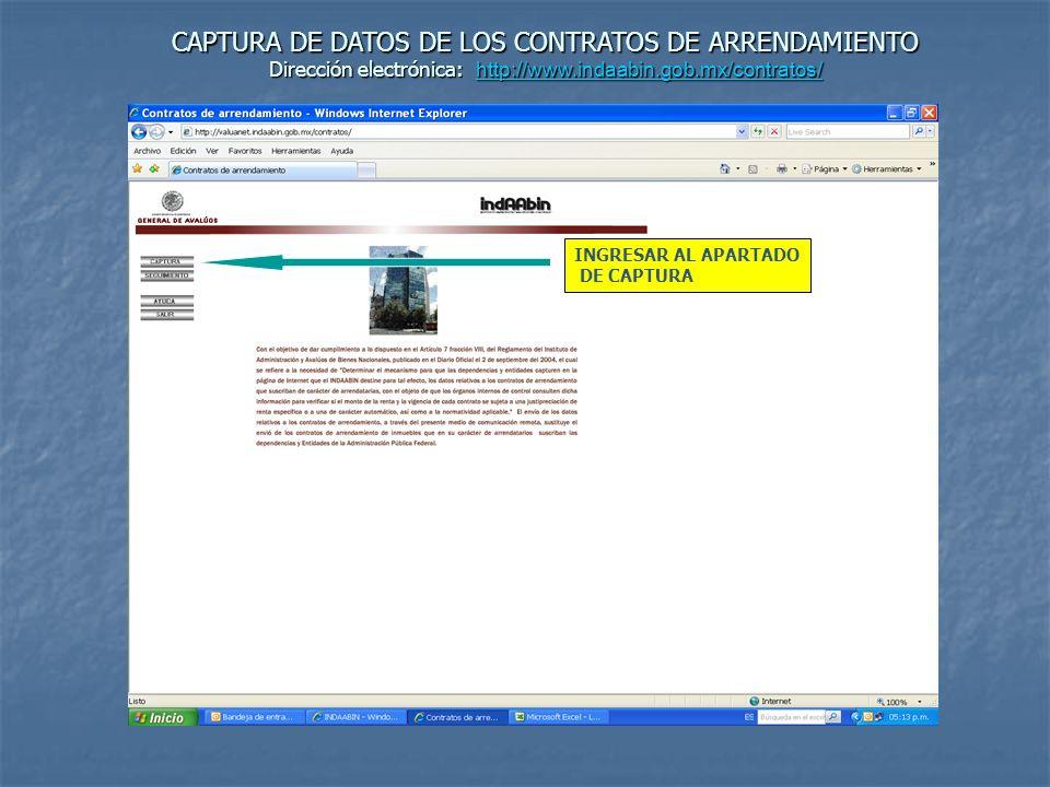 CAPTURA DE DATOS DE LOS CONTRATOS DE ARRENDAMIENTO Dirección electrónica: http://www.indaabin.gob.mx/contratos/ http://www.indaabin.gob.mx/contratos/ FECHA DE CAPTURA Y ACUSE DE RECIBO DE LOS DATOS DE LOS CONTRATOS DE ARRENDAMIENTO