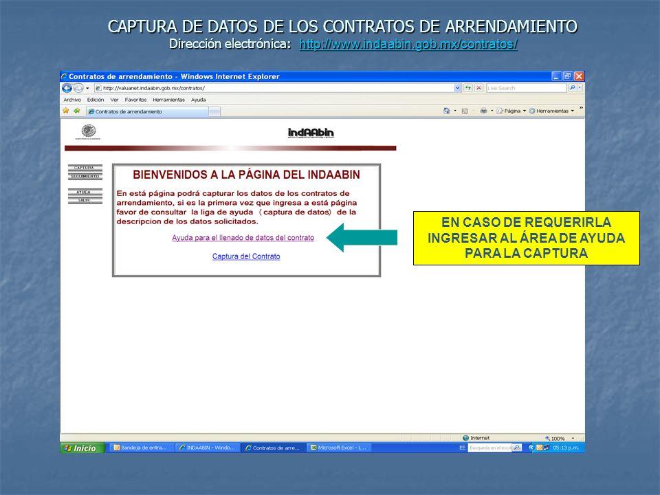 CAPTURA DE DATOS DE LOS CONTRATOS DE ARRENDAMIENTO Dirección electrónica: http://www.indaabin.gob.mx/contratos/ http://www.indaabin.gob.mx/contratos/ INSTITUTO DE ADMINISTRACIÓN Y AVALÚOS DE BIENES NACIONALES DIRECCIÓN GENERAL DE AVALÚOS DIRECCIÓN DE SEGUIMIENTO Y PROMOCIÓN SUBDIRECCIÓN DE RENTAS NOVIEMBRE / 2009 YST