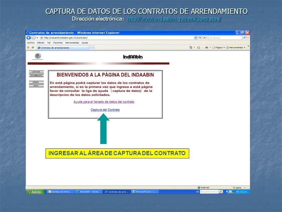 CAPTURA DE DATOS DE LOS CONTRATOS DE ARRENDAMIENTO Dirección electrónica: http://valuanet.indaabin.gob.mx/contratos/indaabin.html http://valuanet.indaabin.gob.mx/contratos/indaabin.html INICIAR LA CAPTURA DE LOS DATOS