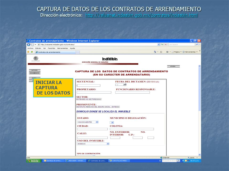 CAPTURA DE DATOS DE LOS CONTRATOS DE ARRENDAMIENTO Dirección electrónica: http://valuanet.indaabin.gob.mx/contratos/indaabin.html http://valuanet.indaabin.gob.mx/contratos/indaabin.html USO DE INMUEBLES: PARA EL CASO DE OFICINAS ADMINISTRATIVAS, ES NECESARIA LA CAPTURA DE LA TABLA SMOI