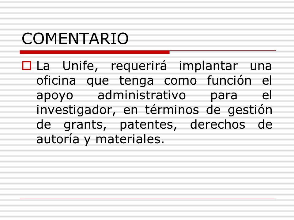 COMENTARIO La Unife, requerirá implantar una oficina que tenga como función el apoyo administrativo para el investigador, en términos de gestión de gr