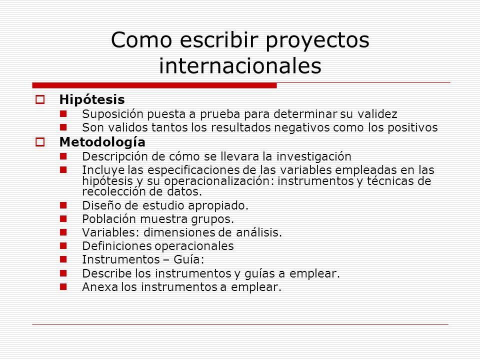 Como escribir proyectos internacionales Hipótesis Suposición puesta a prueba para determinar su validez Son validos tantos los resultados negativos co