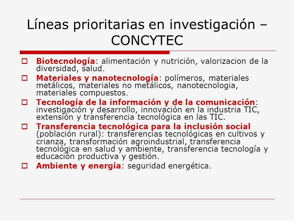 Líneas prioritarias en investigación – CONCYTEC Biotecnología: alimentación y nutrición, valorizacion de la diversidad, salud. Materiales y nanotecnol