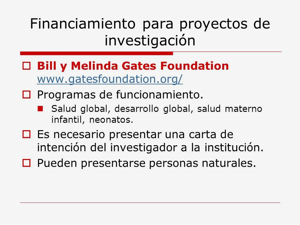 Financiamiento para proyectos de investigación Bill y Melinda Gates Foundation www.gatesfoundation.org/ www.gatesfoundation.org/ Programas de funciona