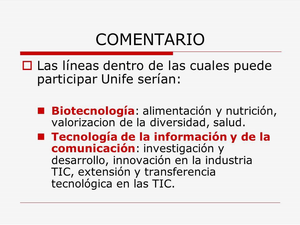 COMENTARIO Las líneas dentro de las cuales puede participar Unife serían: Biotecnología: alimentación y nutrición, valorizacion de la diversidad, salu
