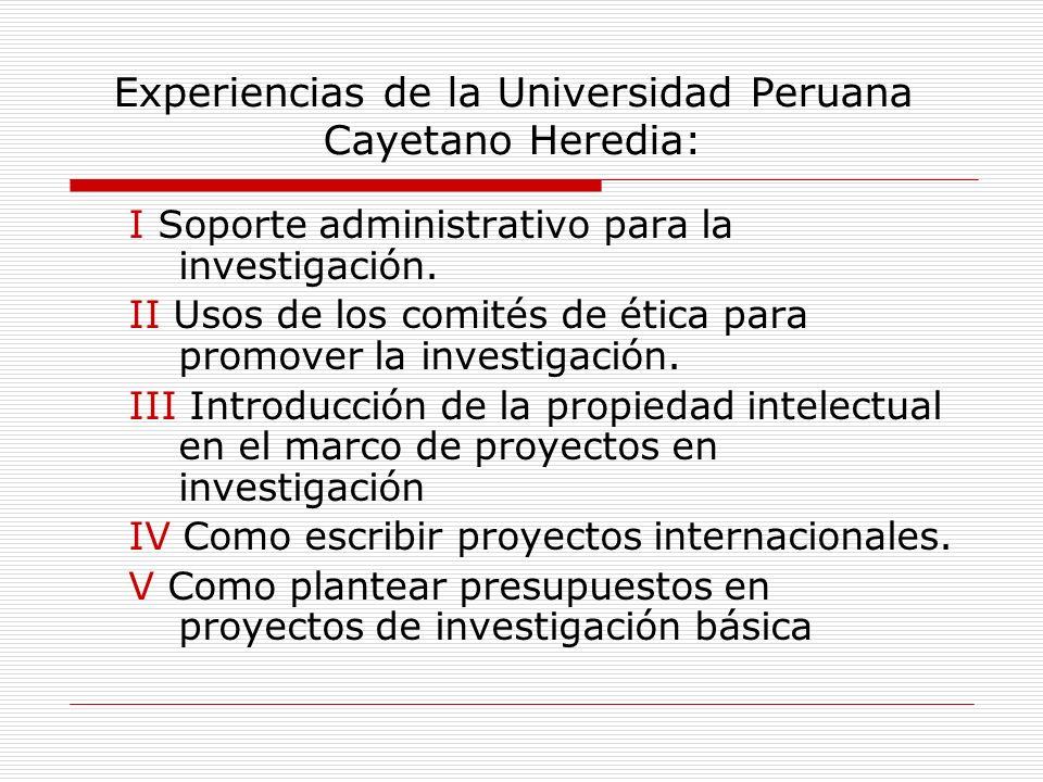 Experiencias de la Universidad Peruana Cayetano Heredia: I Soporte administrativo para la investigación. II Usos de los comités de ética para promover