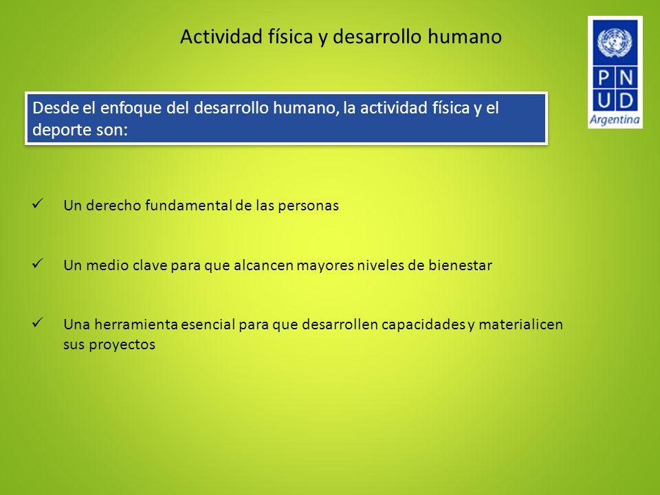 Actividad física y desarrollo humano Desde el enfoque del desarrollo humano, la actividad física y el deporte son: Un derecho fundamental de las perso