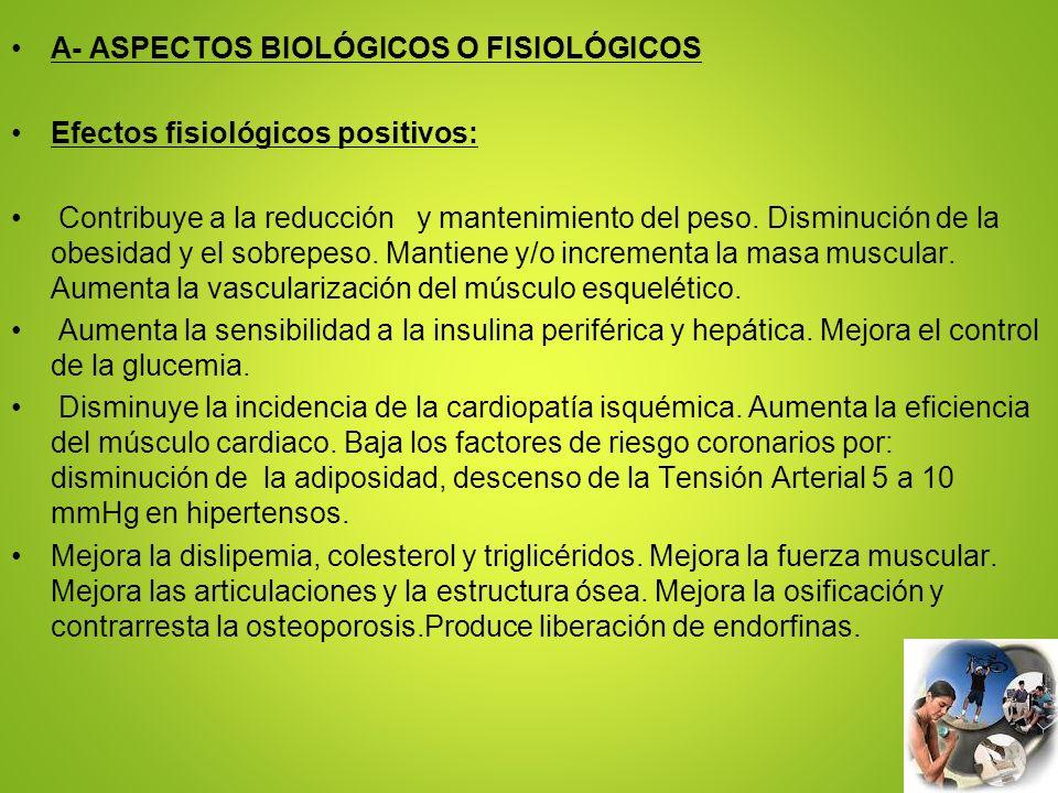 A- ASPECTOS BIOLÓGICOS O FISIOLÓGICOS Efectos fisiológicos positivos: Contribuye a la reducción y mantenimiento del peso. Disminución de la obesidad y