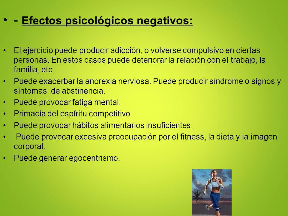 - Efectos psicológicos negativos: El ejercicio puede producir adicción, o volverse compulsivo en ciertas personas. En estos casos puede deteriorar la