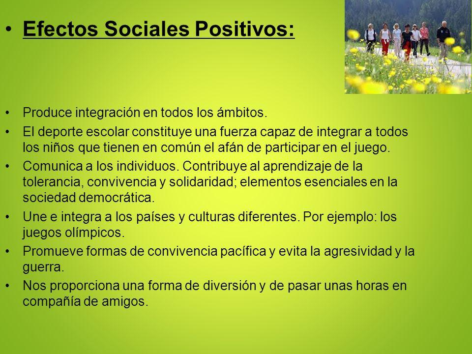 Efectos Sociales Positivos: Produce integración en todos los ámbitos. El deporte escolar constituye una fuerza capaz de integrar a todos los niños que