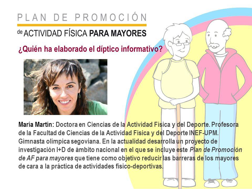 ¿Quién ha elaborado el díptico informativo? María Martín: Doctora en Ciencias de la Actividad Física y del Deporte. Profesora de la Facultad de Cienci