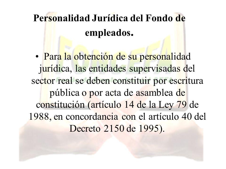 Personalidad Jurídica del Fondo de empleados. Para la obtención de su personalidad jurídica, las entidades supervisadas del sector real se deben const