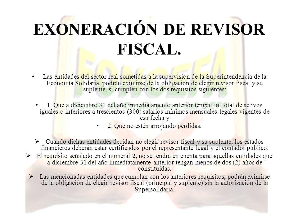 EXONERACIÓN DE REVISOR FISCAL. Las entidades del sector real sometidas a la supervisión de la Superintendencia de la Economía Solidaria, podrán eximir