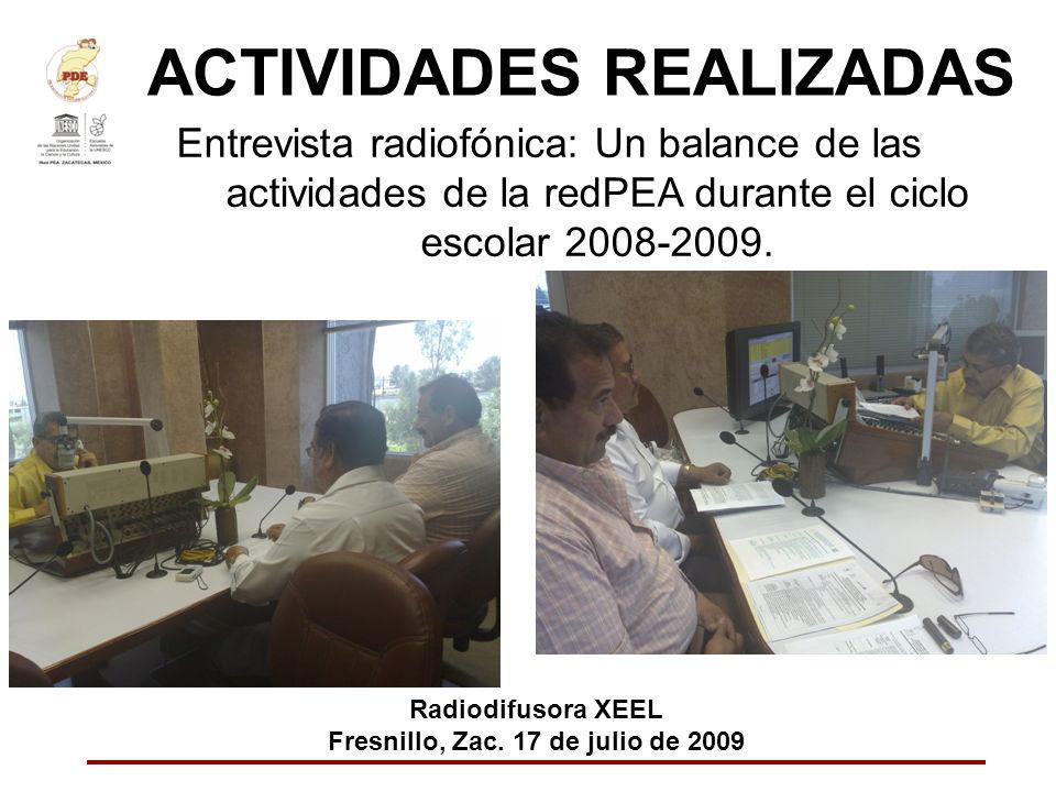 ACTIVIDADES REALIZADAS Entrevista radiofónica: Un balance de las actividades de la redPEA durante el ciclo escolar 2008-2009. Radiodifusora XEEL Fresn