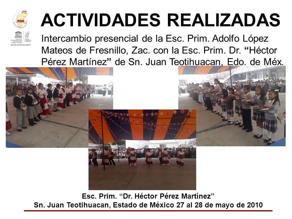 ACTIVIDADES REALIZADAS Intercambio presencial de la Esc. Prim. Adolfo López Mateos de Fresnillo, Zac. con la Esc. Prim. Dr. Héctor Pérez Martínez de S