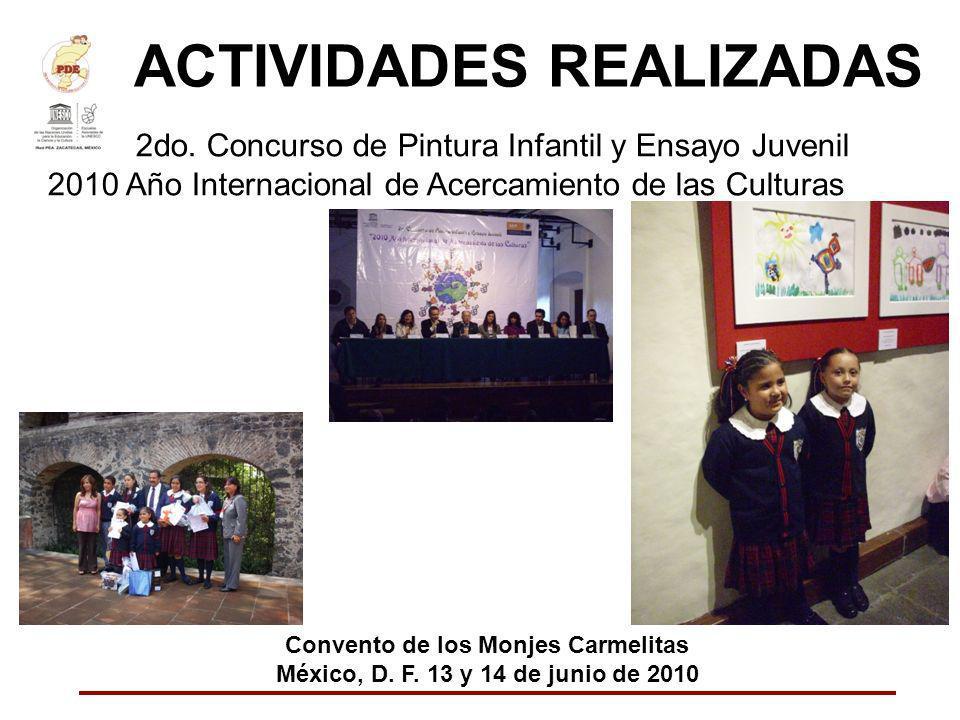 ACTIVIDADES REALIZADAS 2do. Concurso de Pintura Infantil y Ensayo Juvenil 2010 Año Internacional de Acercamiento de las Culturas Convento de los Monje