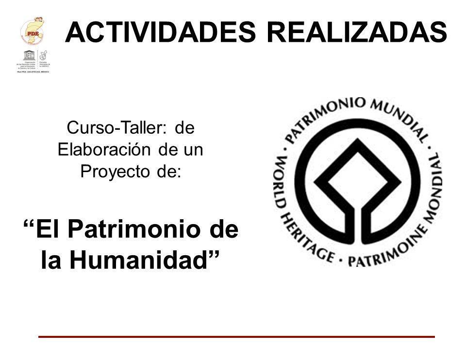 ACTIVIDADES REALIZADAS Curso-Taller: de Elaboración de un Proyecto de: El Patrimonio de la Humanidad