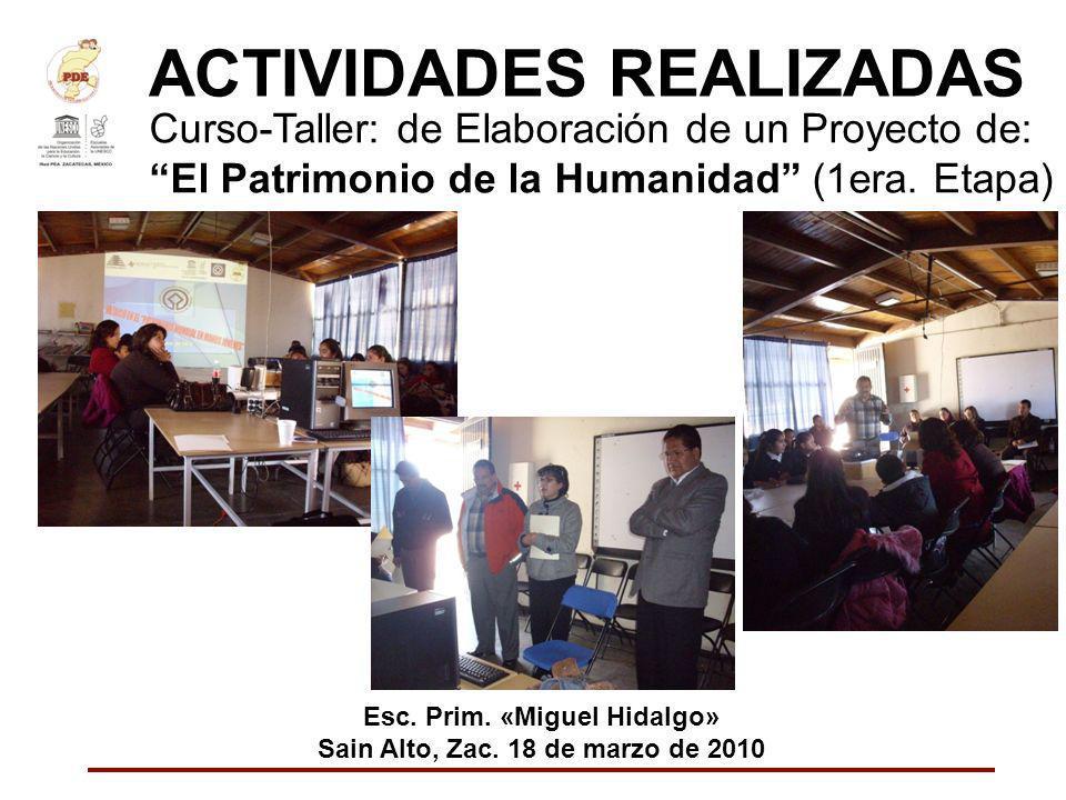 ACTIVIDADES REALIZADAS Curso-Taller: de Elaboración de un Proyecto de: El Patrimonio de la Humanidad (1era. Etapa) Esc. Prim. «Miguel Hidalgo» Sain Al