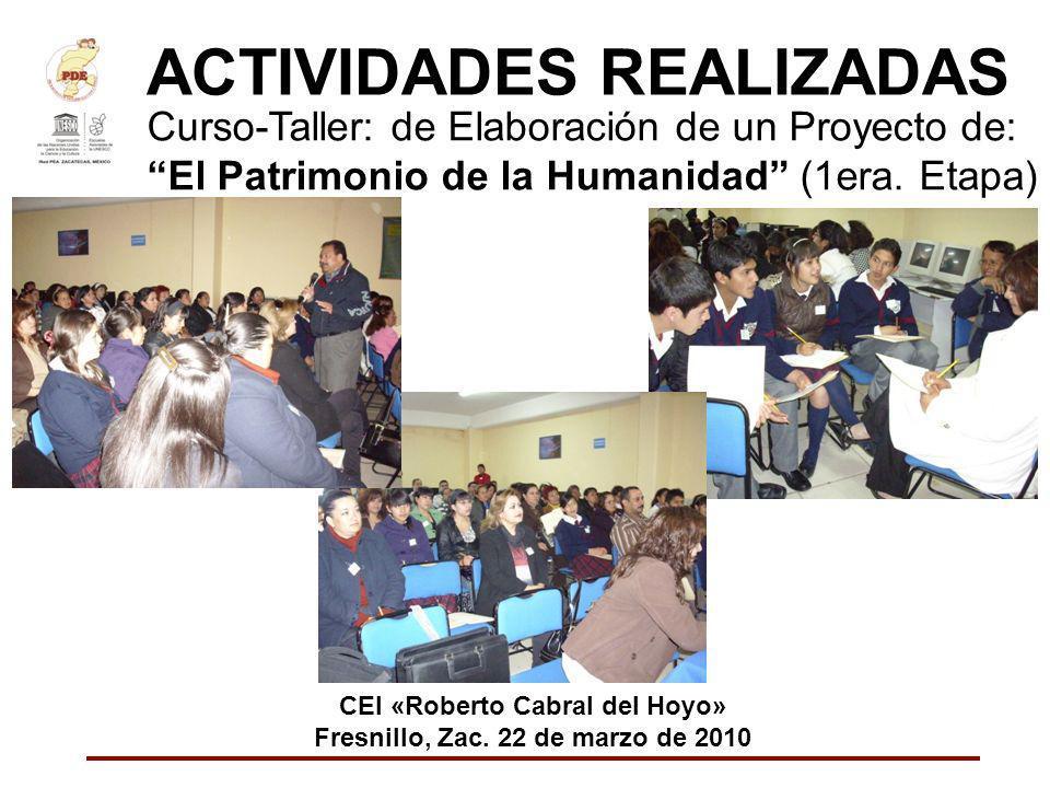 ACTIVIDADES REALIZADAS Curso-Taller: de Elaboración de un Proyecto de: El Patrimonio de la Humanidad (1era. Etapa) CEI «Roberto Cabral del Hoyo» Fresn