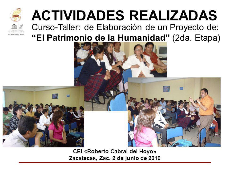 ACTIVIDADES REALIZADAS Curso-Taller: de Elaboración de un Proyecto de: El Patrimonio de la Humanidad (2da. Etapa) CEI «Roberto Cabral del Hoyo» Zacate