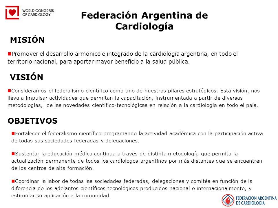 Federación Argentina de Cardiología MISIÓN Promover el desarrollo armónico e integrado de la cardiología argentina, en todo el territorio nacional, pa