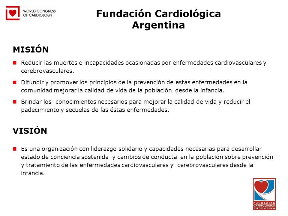 Fundación Cardiológica Argentina MISIÓN Reducir las muertes e incapacidades ocasionadas por enfermedades cardiovasculares y cerebrovasculares. Difundi