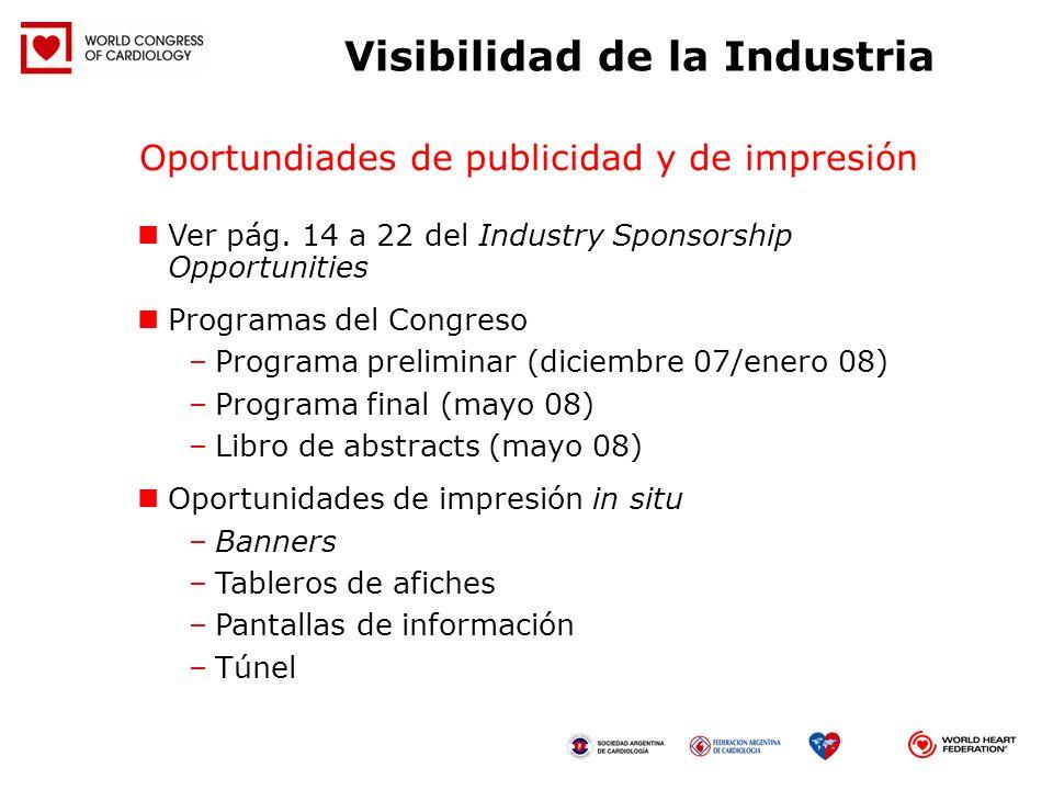 Ver pág. 14 a 22 del Industry Sponsorship Opportunities Programas del Congreso –Programa preliminar (diciembre 07/enero 08) –Programa final (mayo 08)