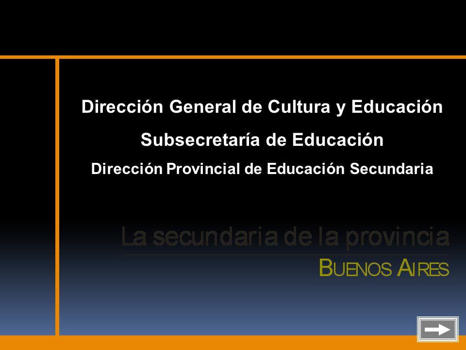 Dirección General de Cultura y Educación Subsecretaría de Educación Dirección Provincial de Educación Secundaria