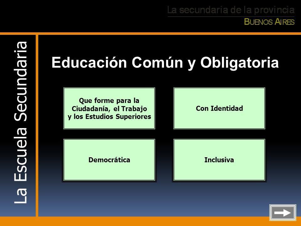 Educación Común y Obligatoria Que forme para la Ciudadanía, el Trabajo y los Estudios Superiores Con Identidad DemocráticaInclusiva La Escuela Secunda