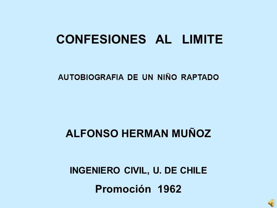 CONFESIONES AL LIMITE AUTOBIOGRAFIA DE UN NIÑO RAPTADO ALFONSO HERMAN MUÑOZ INGENIERO CIVIL, U.