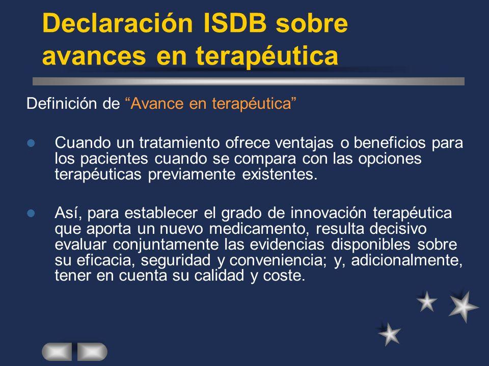 Declaración ISDB sobre avances en terapéutica Definición de Avance en terapéutica Cuando un tratamiento ofrece ventajas o beneficios para los pacientes cuando se compara con las opciones terapéuticas previamente existentes.