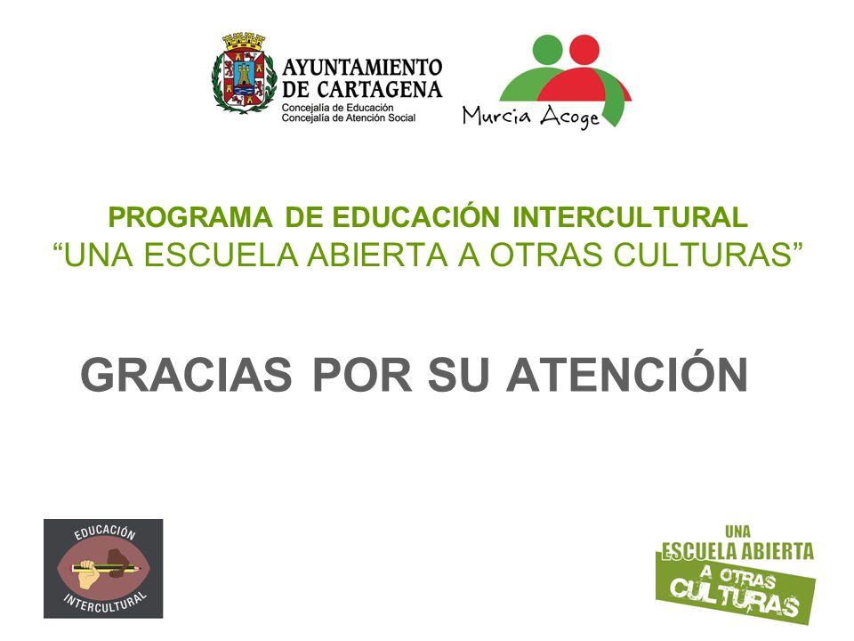 PROGRAMA DE EDUCACIÓN INTERCULTURAL UNA ESCUELA ABIERTA A OTRAS CULTURAS GRACIAS POR SU ATENCIÓN