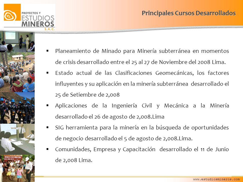 www.estudiosmineros.com Principales Cursos Desarrollados Planeamiento de Minado para Minería subterránea en momentos de crisis desarrollado entre el 2