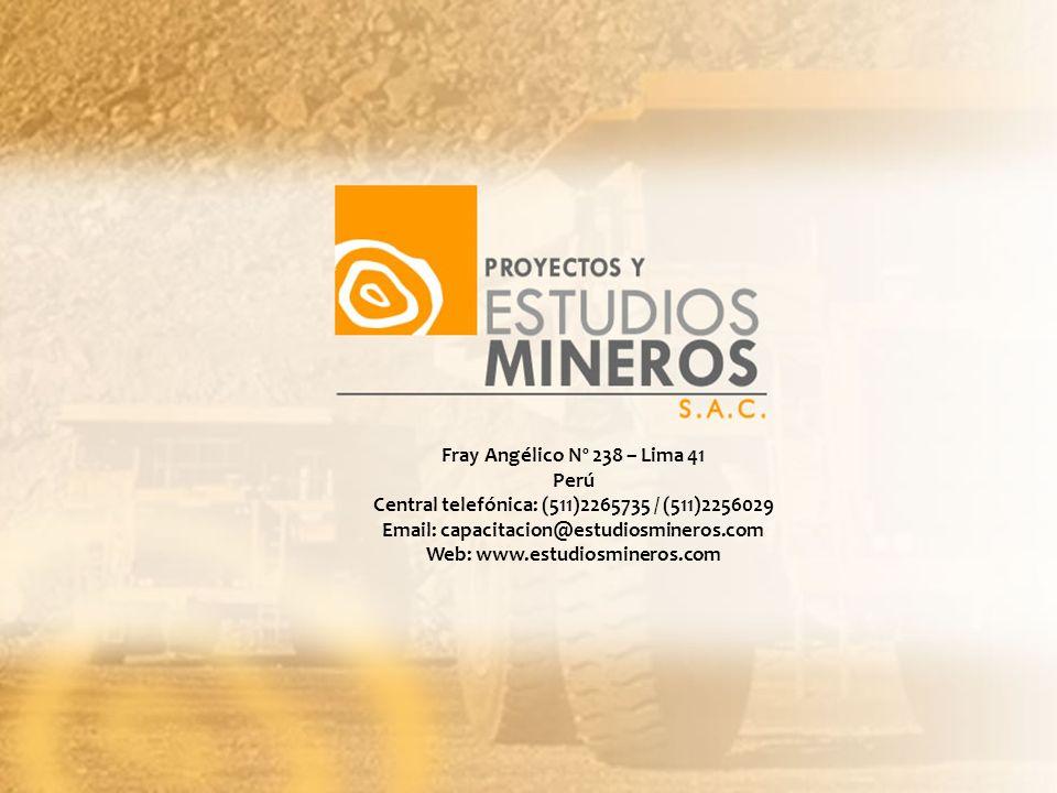 Fray Angélico Nº 238 – Lima 41 Perú Central telefónica: (511)2265735 / (511)2256029 Email: capacitacion@estudiosmineros.com Web: www.estudiosmineros.c