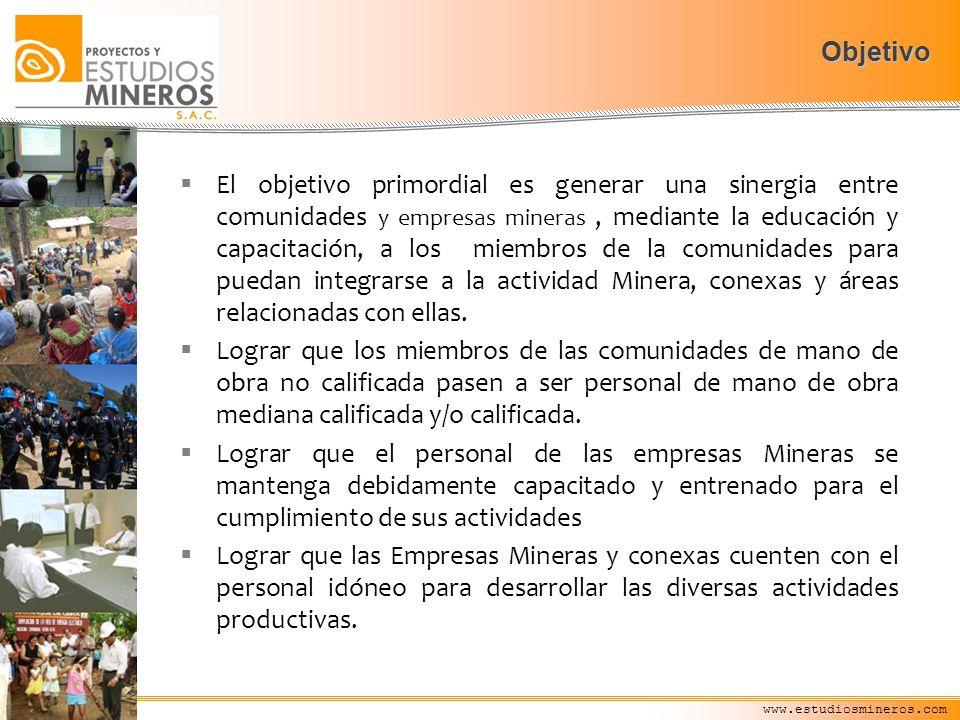 Objetivo El objetivo primordial es generar una sinergia entre comunidades y empresas mineras, mediante la educación y capacitación, a los miembros de