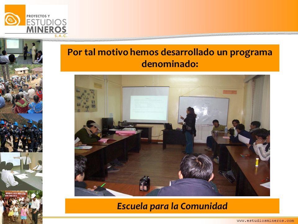 www.estudiosmineros.com Escuela para la Comunidad Por tal motivo hemos desarrollado un programa denominado: