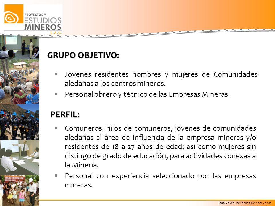 www.estudiosmineros.com GRUPO OBJETIVO: Jóvenes residentes hombres y mujeres de Comunidades aledañas a los centros mineros. Personal obrero y técnico