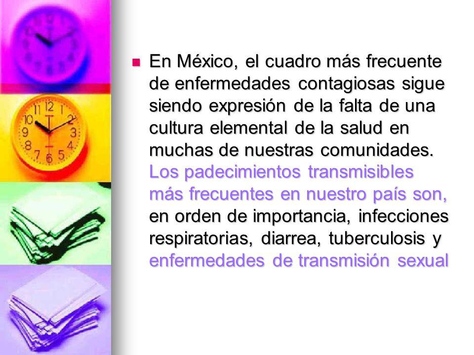 En México, el cuadro más frecuente de enfermedades contagiosas sigue siendo expresión de la falta de una cultura elemental de la salud en muchas de nu